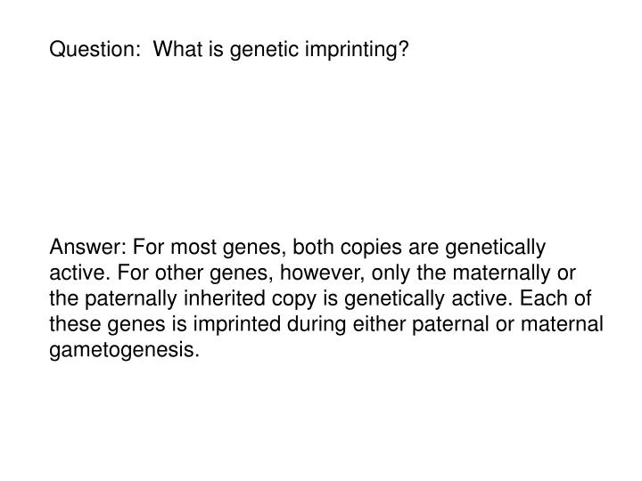 Question:  What is genetic imprinting?