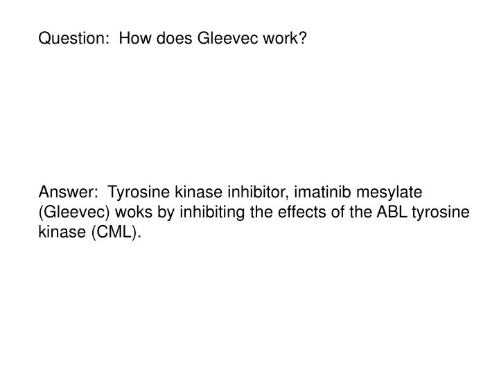 Question:  How does Gleevec work?