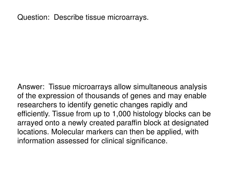 Question:  Describe tissue microarrays.