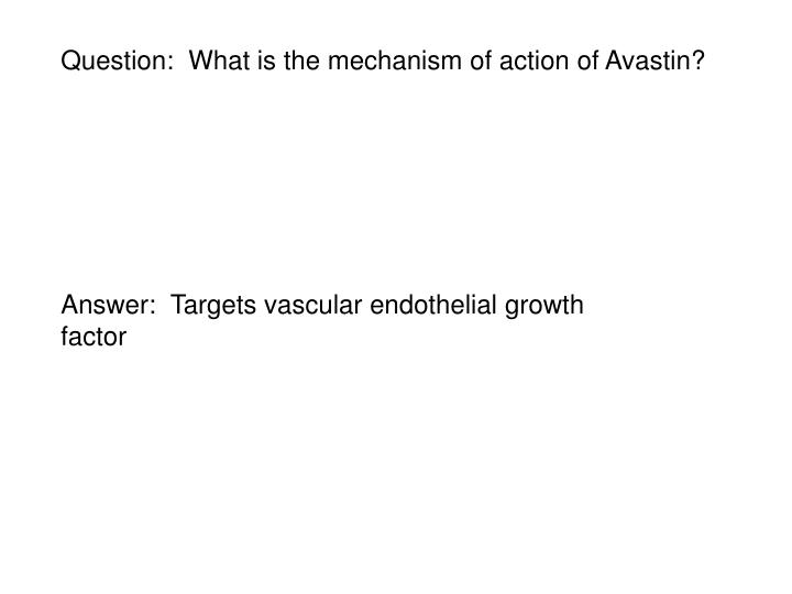 Question:  What is the mechanism of action of Avastin?