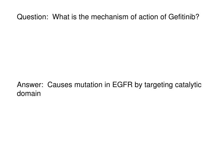 Question:  What is the mechanism of action of Gefitinib?