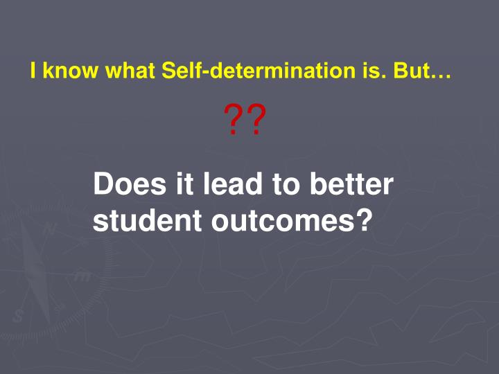 I know what Self-determination is. But…