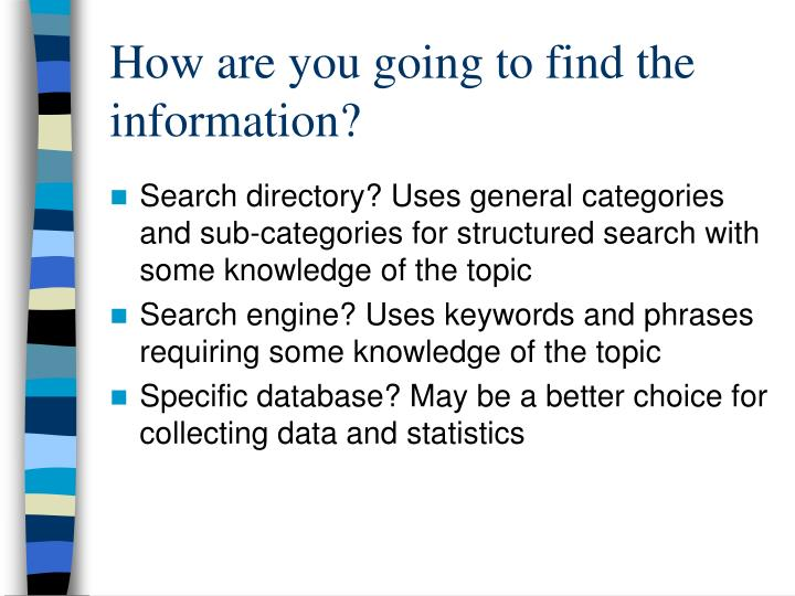 How are you going to find the information?