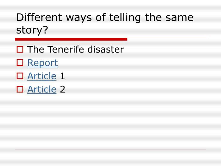 Different ways of telling the same story?