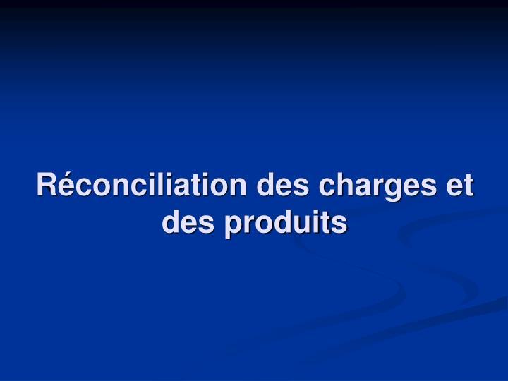 Réconciliation des charges et des produits