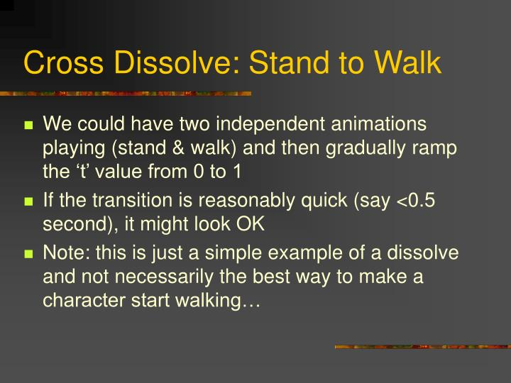 Cross Dissolve: Stand to Walk