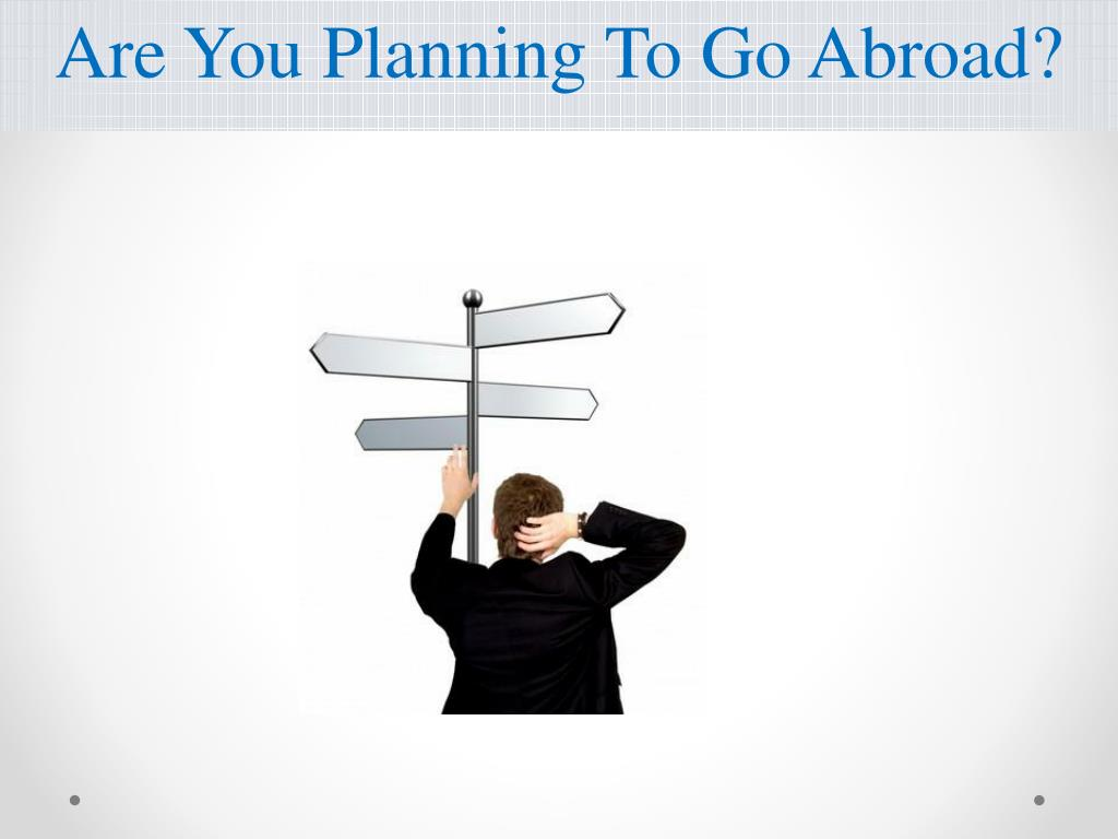 Are You Planning To Go Abroad?