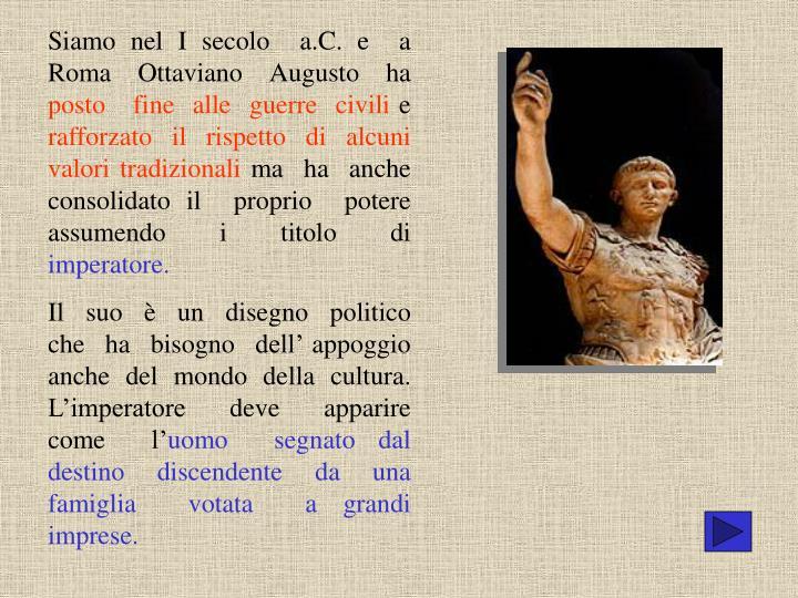 Siamo nel I secolo  a.C. e  a  Roma  Ottaviano  Augusto  ha