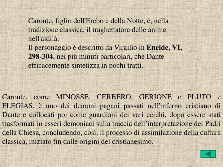 Caronte, figlio dell'Erebo e della Notte, è, nella tradizione classica, il traghettatore delle anime nell'aldilà.