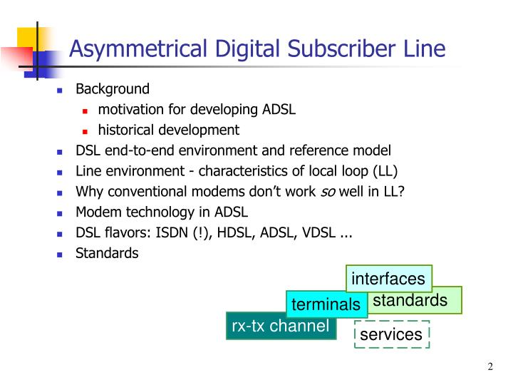 understanding how the digital subscriber line dsl technology works Dslam definition: a dslam, or digital-subscriber-line-access-multiplexer, is a network distribution device that aggregates individual subscriber lines into a high-capacity uplink these high capacity uplinks, either atm or gigabit ethernet, connect subscribers to their internet service providers (isps.