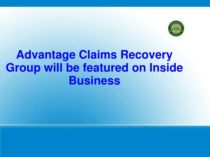 advantage claims recovery group will be featured on inside business n.