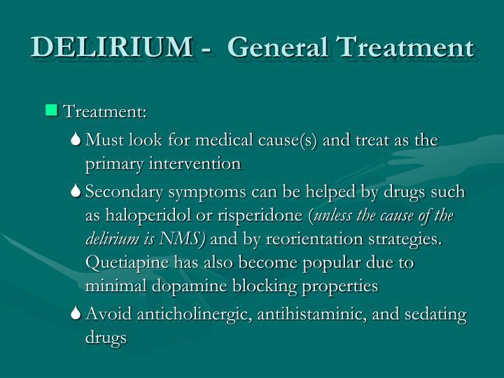 DELIRIUM -  General Treatment