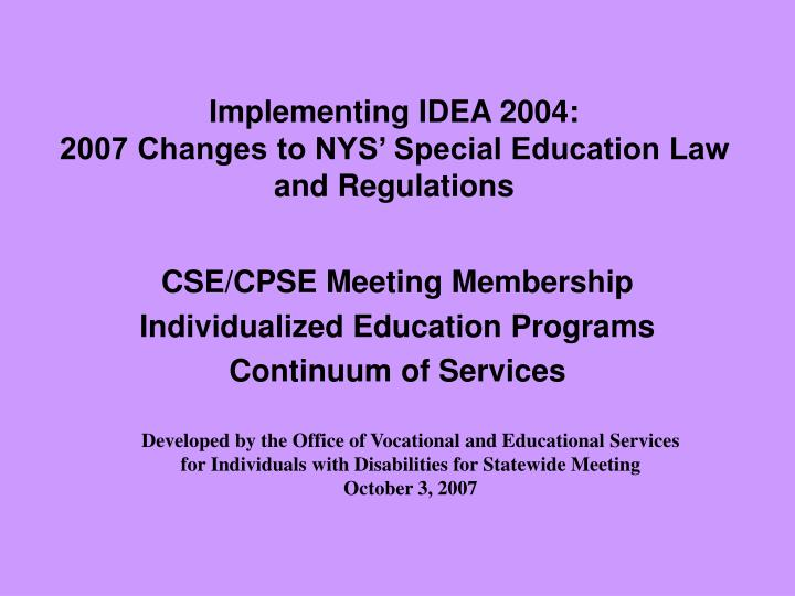 PPT - Implementing IDEA 2004: 2007 Changes to NYS' Special