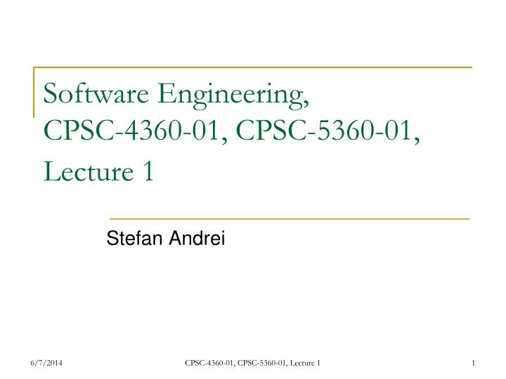software engineering cpsc 4360 01 cpsc 5360 01 lecture 1 n.