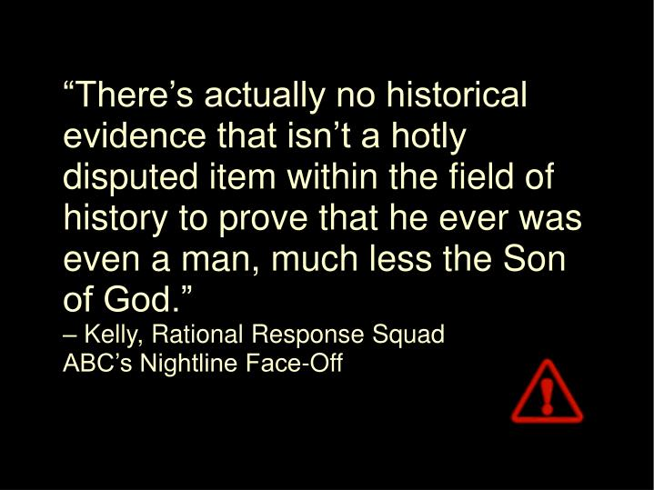 """""""There's actually no historical evidence that isn't a hotly disputed item within the field of history to prove that he ever was even a man, much less the Son of God."""""""