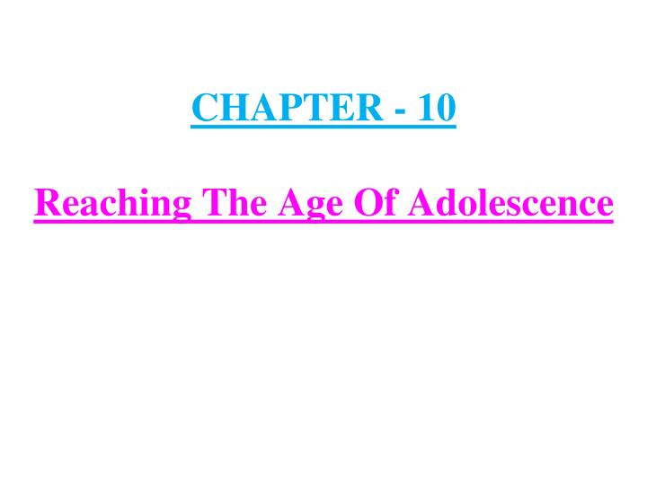 chapter 10 reaching the age of adolescence n.