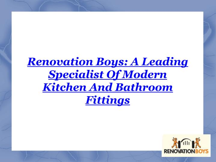 Renovation Boys: A Leading Specialist Of Modern Kitchen And Bathroom Fittings