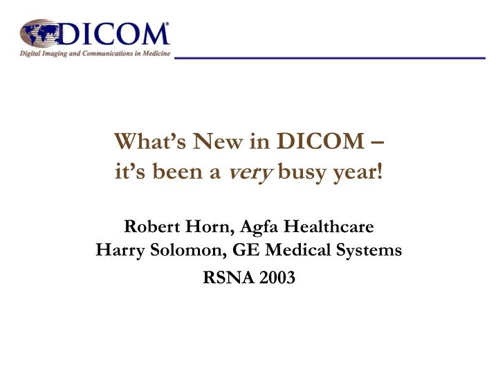 what s new in dicom it s been a very busy year n.