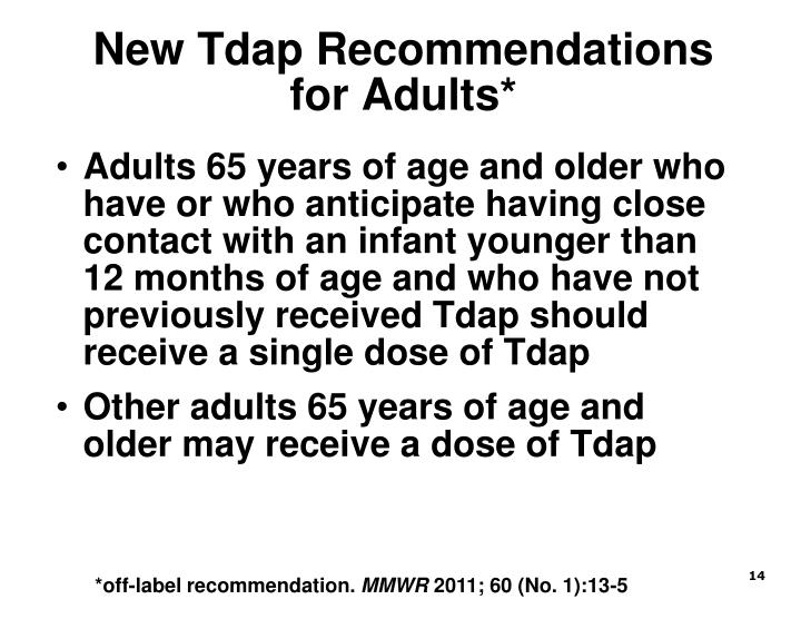 Adults 65 years of age and older who have or who anticipate having close contact with an infant younger than 12 months of age and who have not previously received Tdap should receive a single dose of Tdap