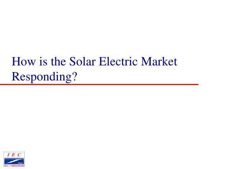 How is the Solar Electric Market Responding?