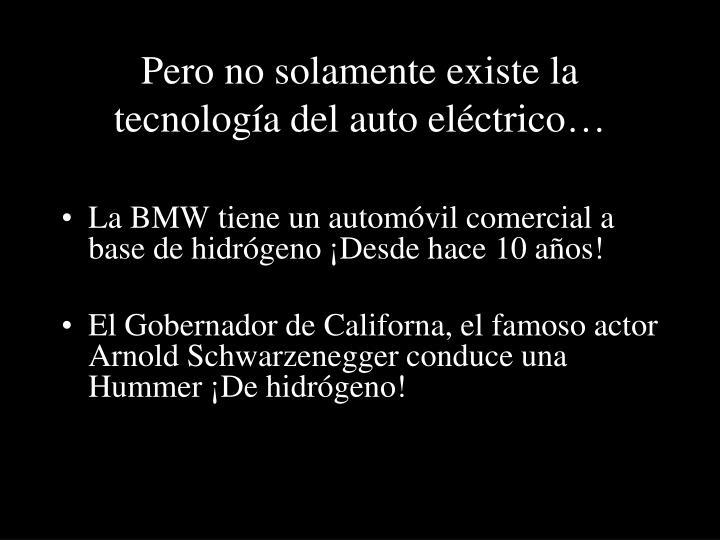 Pero no solamente existe la tecnología del auto eléctrico…