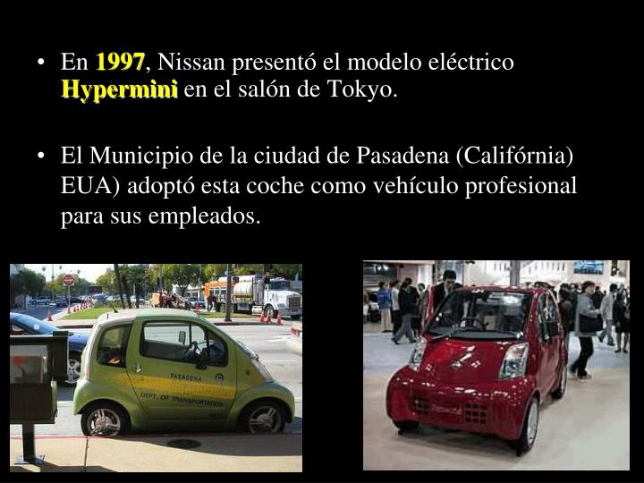 El Municipio de la ciudad de Pasadena (Califórnia) EUA) adoptó esta coche como vehículo profesional para sus empleados.