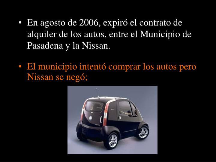 En agosto de 2006, expiró el contrato de alquiler de los autos, entre el Municipio de Pasadena y la Nissan.