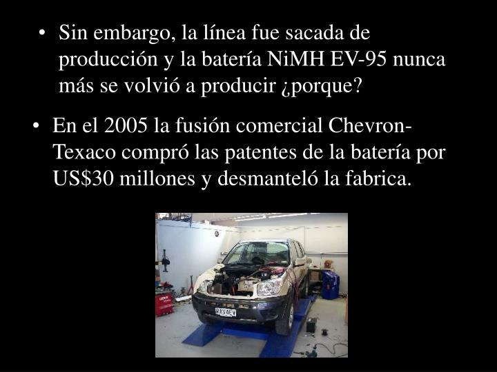 Sin embargo, la línea fue sacada de producción y la batería NiMH EV-95 nunca más se volvió a producir ¿porque?