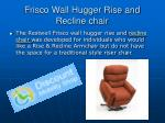 frisco wall hugger rise and recline chair2