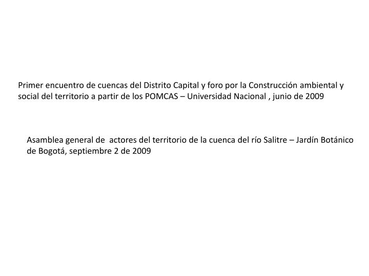 Primer encuentro de cuencas del Distrito Capital y foro por la Construcción ambiental y social del territorio a partir de los POMCAS – Universidad Nacional , junio de 2009