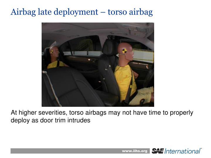 Airbag late deployment – torso airbag