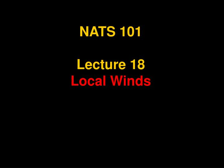 nats 101 lecture 18 local winds n.