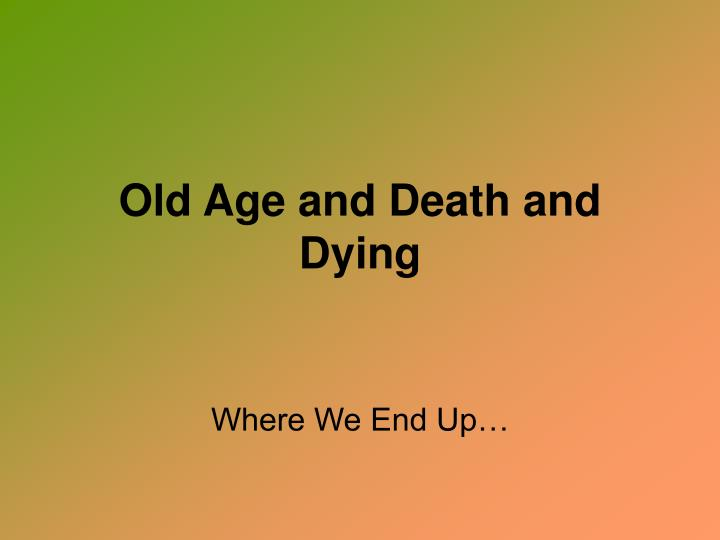 old age and death and dying n.