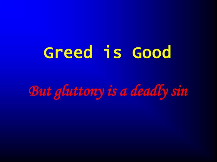 greed is good but gluttony is a deadly sin n.