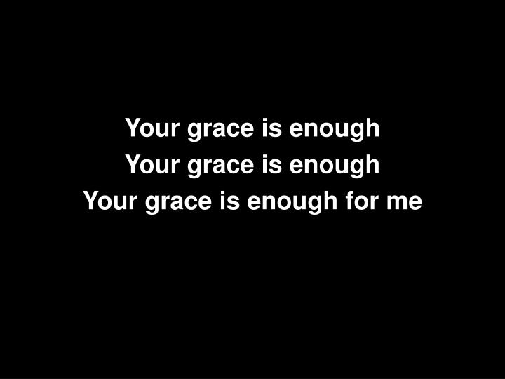 Your grace is