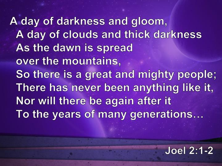 A day of darkness and gloom,