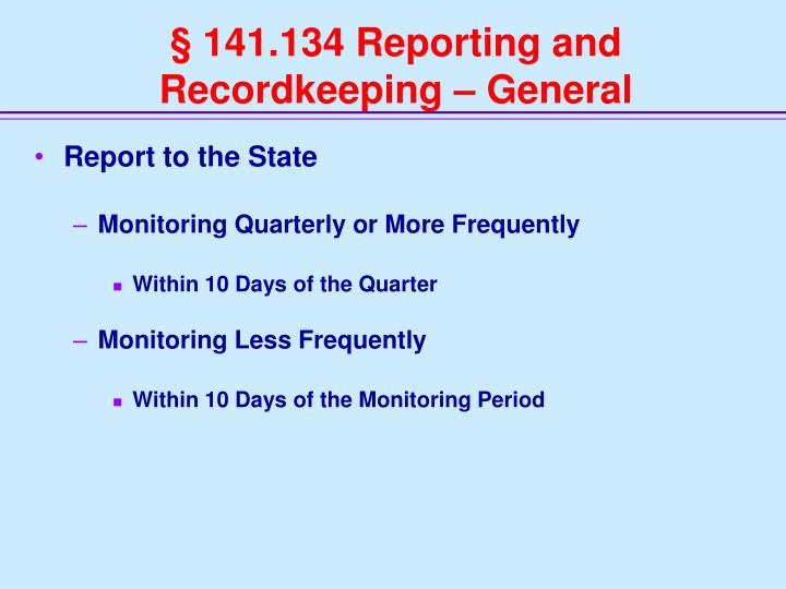 § 141.134 Reporting and Recordkeeping – General