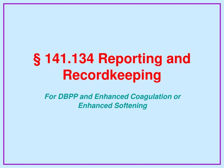 § 141.134 Reporting and Recordkeeping