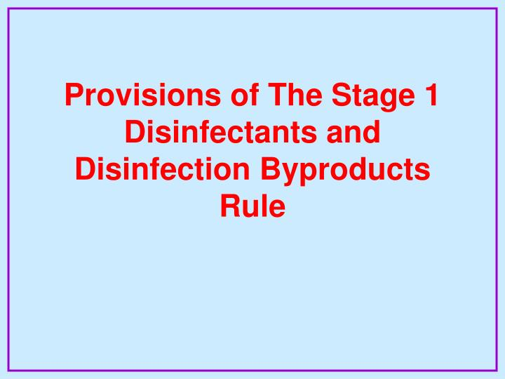 Provisions of The Stage 1 Disinfectants and Disinfection Byproducts Rule
