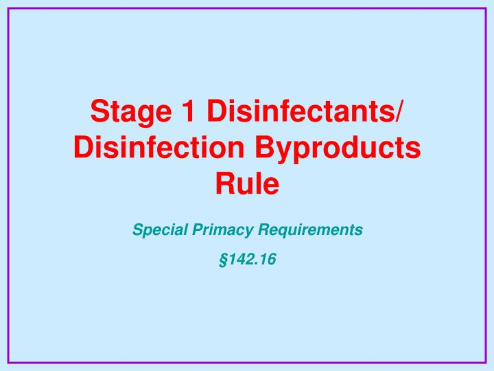 Stage 1 Disinfectants/ Disinfection Byproducts Rule