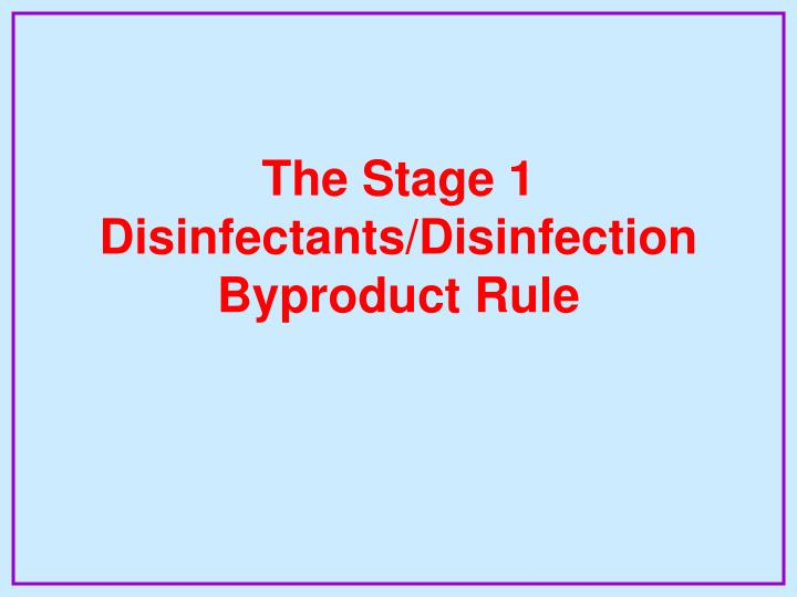 The stage 1 disinfectants disinfection byproduct rule