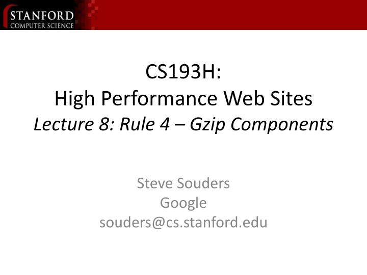 cs193h high performance web sites lecture 8 rule 4 gzip components n.