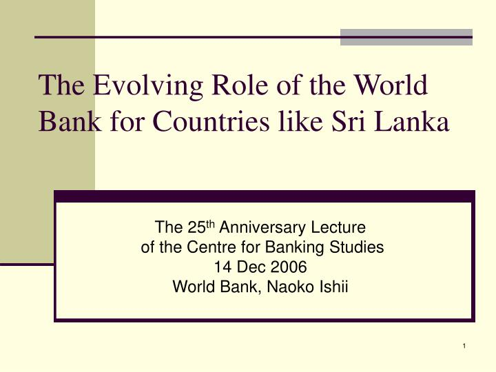 the evolving role of the world bank for countries like sri lanka n.