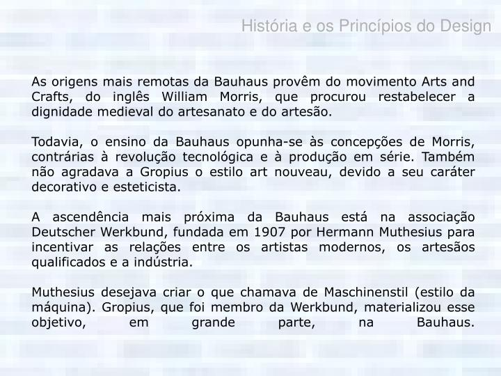 As origens mais remotas da Bauhaus provêm do movimento Arts and Crafts, do inglês William Morris, ...