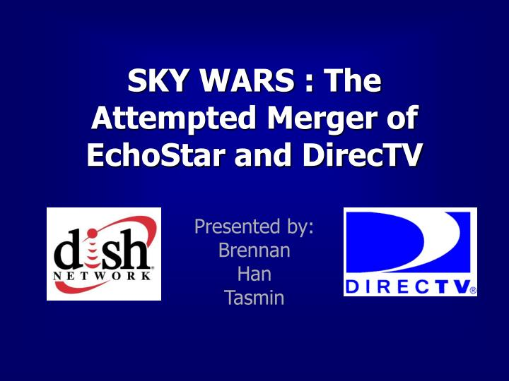 Sky wars the attempted merger of echostar and directv