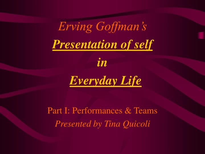 "presentation of self The presentation of self in everyday life by erving goffman 3,683 ratings, 411 average rating, 157 reviews the presentation of self in everyday life quotes (showing 1-2 of 2) ""and to the degree that the individual maintains a show before others that he himself does not believe, he can come to experience a special kind of alienation from self."