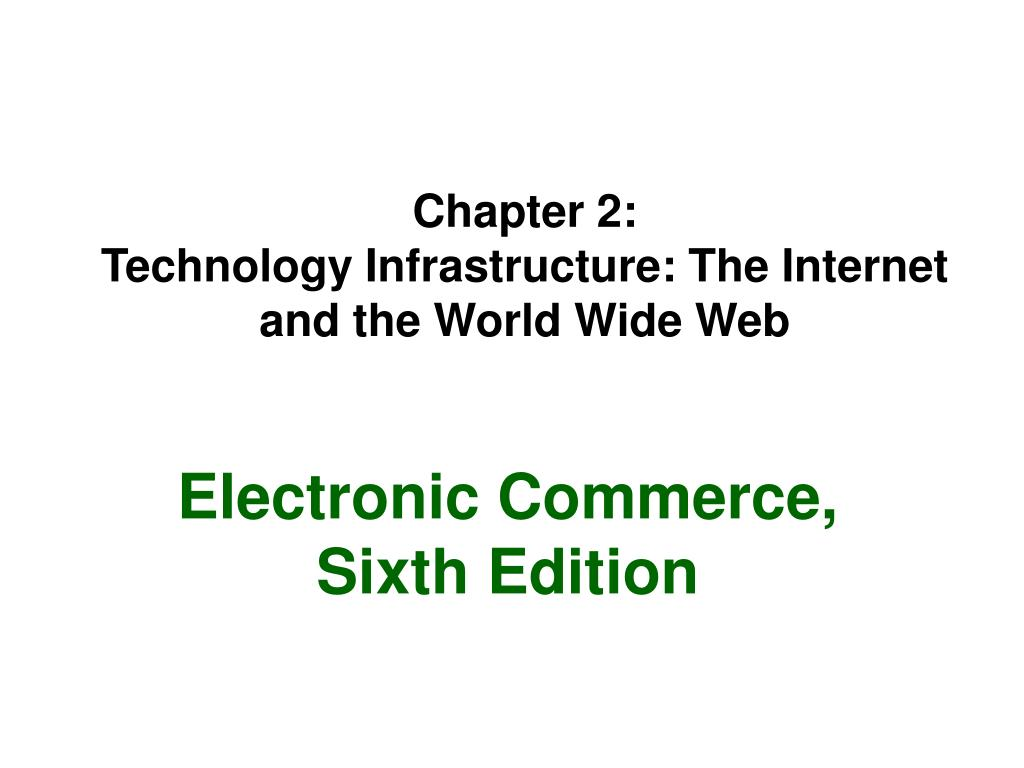 chapter 2 technology infrastructure the internet and the world wide web l.