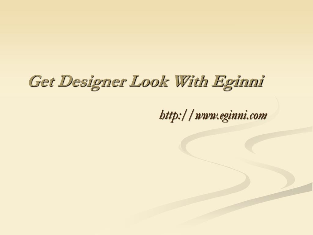 get designer look with eginni l.