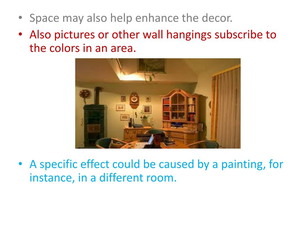 Space may also help enhance the decor.
