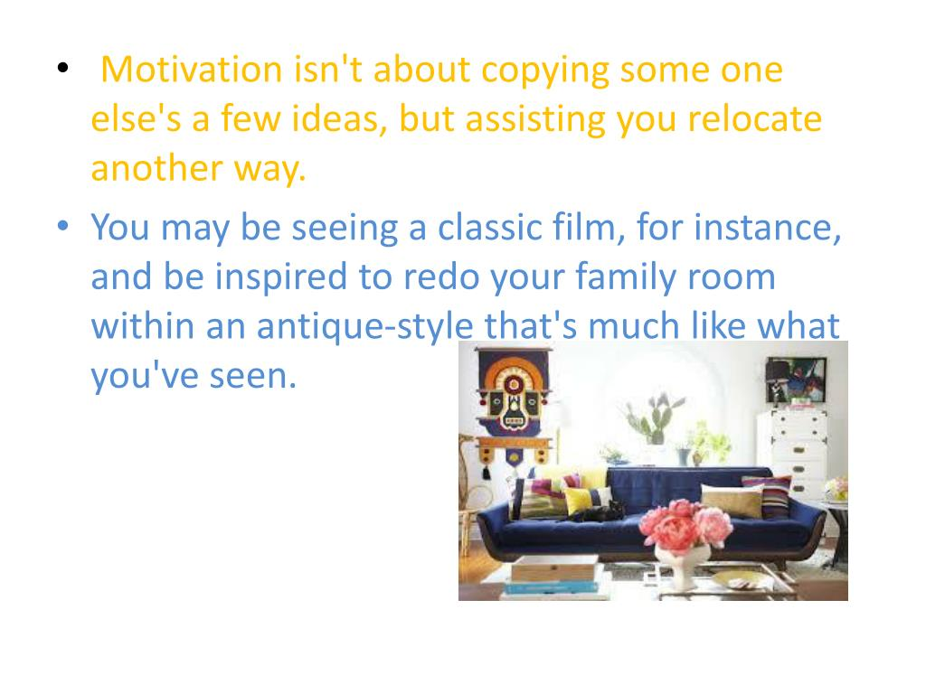 Motivation isn't about copying some one else's a few ideas, but assisting you relocate another way.